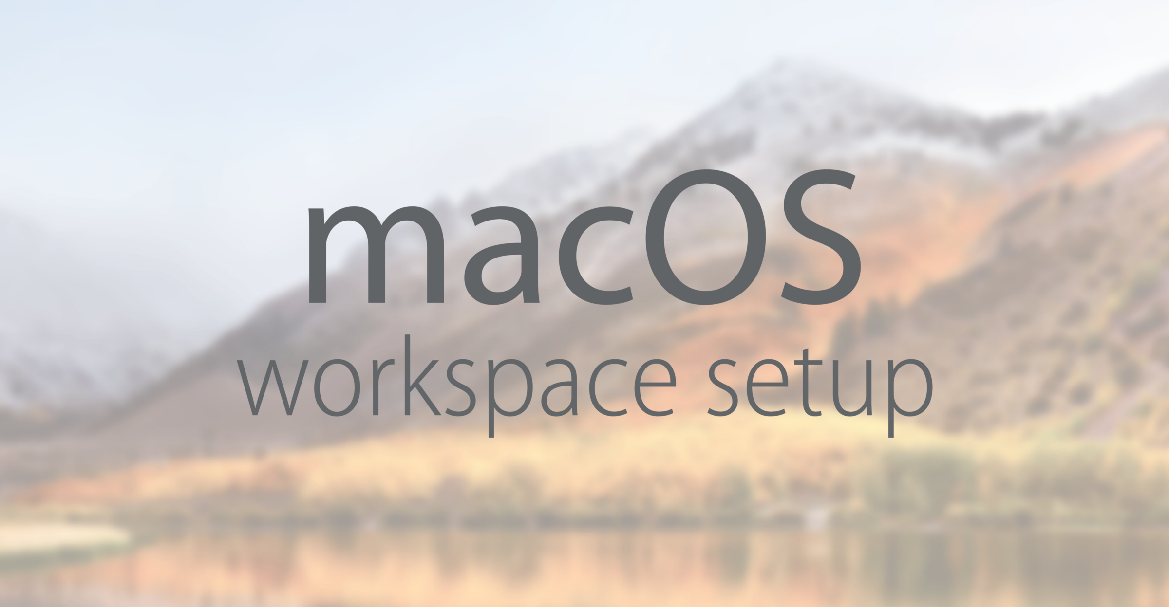 Personal macOS Workspace Setup - By