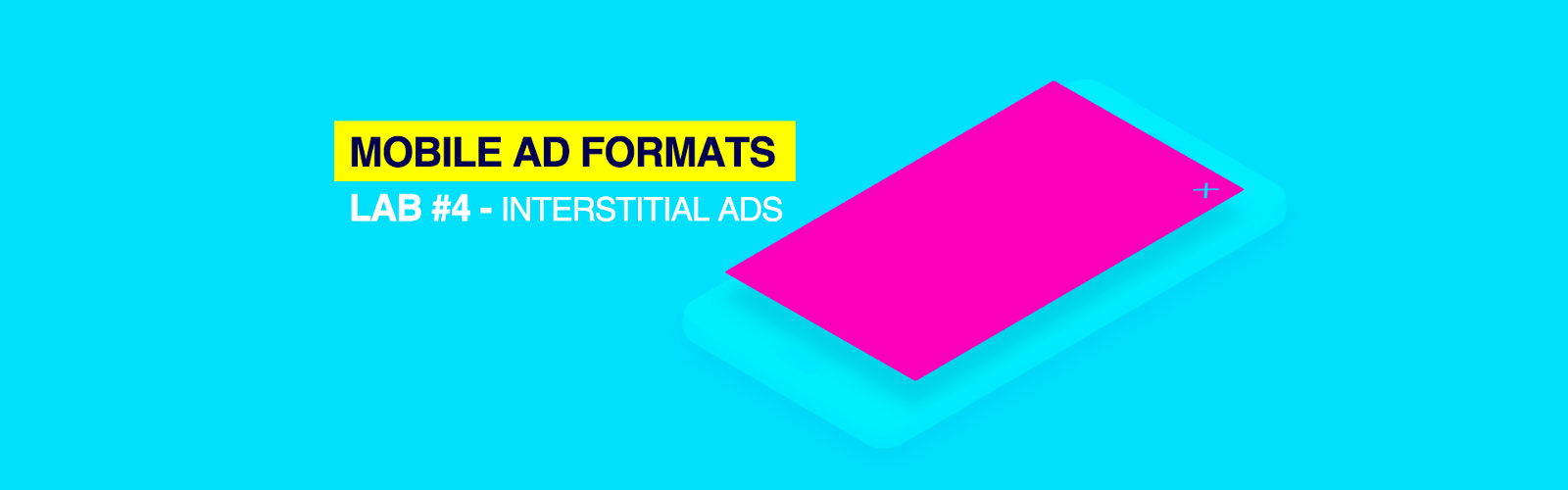 /mobile-ad-formats-lab-4-interstitial-ads-b683142ae4dc feature image