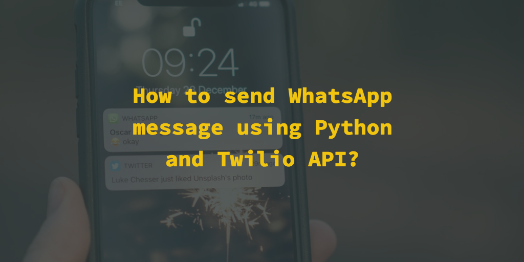 How to send WhatsApp message using Python and Twilio API? - By