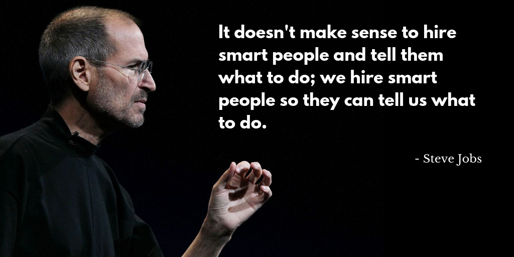 Hire Smart People and Let Them Tell You What To Do — Just Like Steve