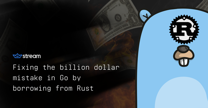 Fixing the Billion Dollar Mistake in Go by Borrowing from Rust - By