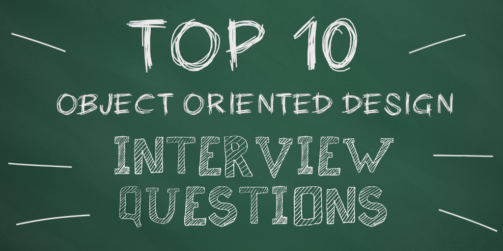 The Top 10 Object Oriented Design Interview Questions Developers Should Know Hacker Noon