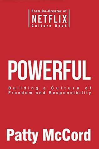 Powerful: Building a Culture of Freedom and Responsibility - By