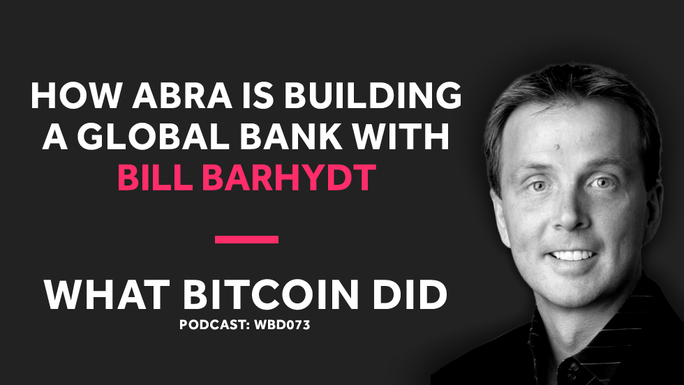 /bill-barhydt-on-how-abra-is-building-a-global-bank-with-bitcoin-ef5f66d9b787 feature image