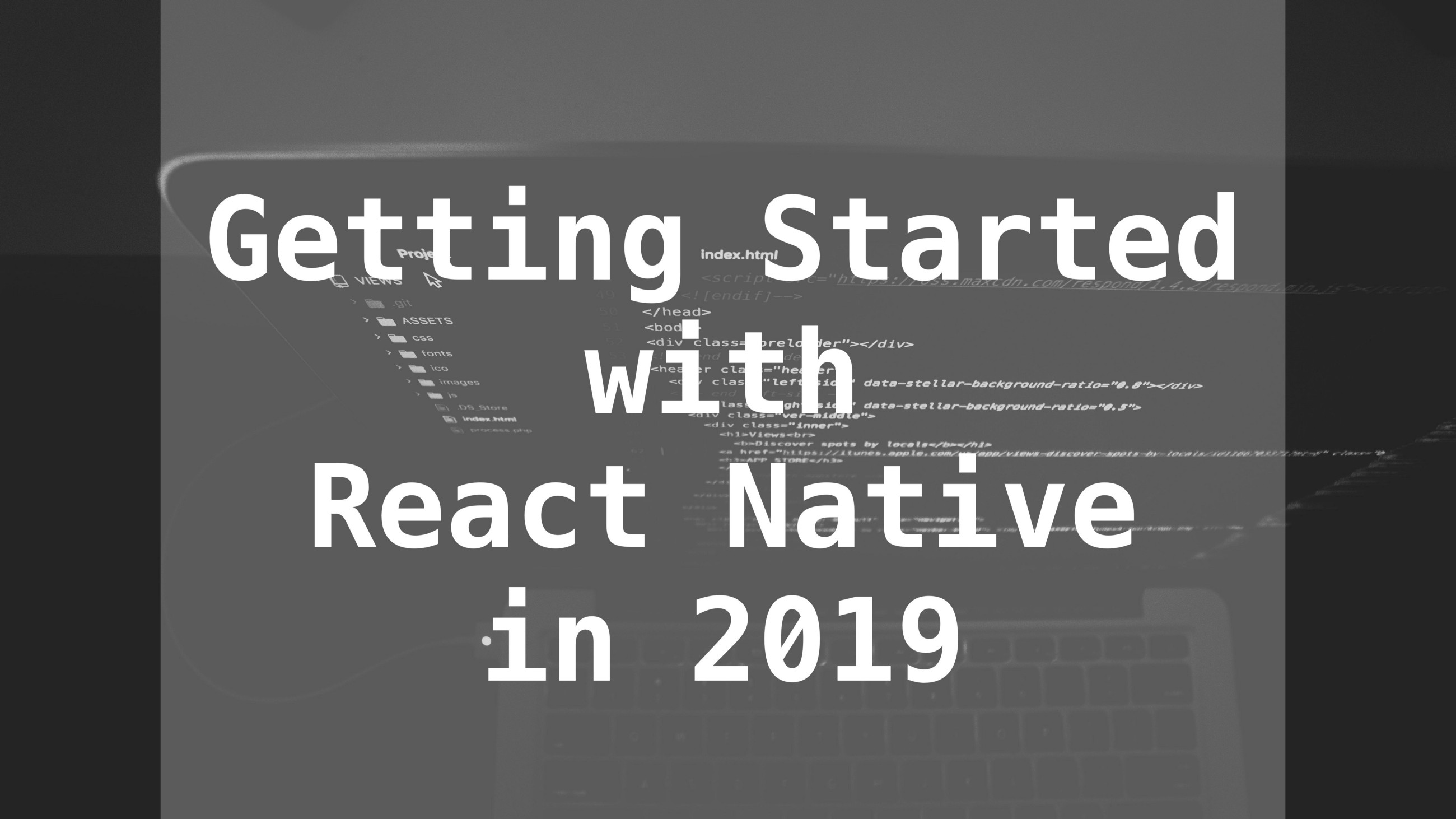 /getting-started-with-react-native-in-2019-build-your-first-app-a41ebc0617e2 feature image