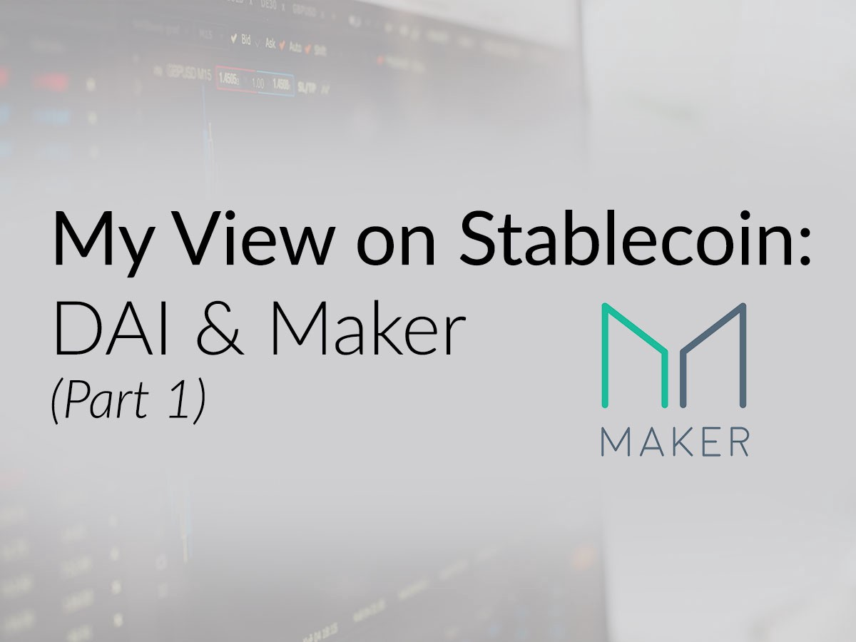 My View on Stablecoin: DAI & Maker — Part 1 - By Cham Ho