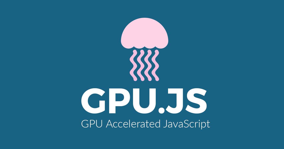 Introducing gpu js: GPU Accelerated JavaScript - By