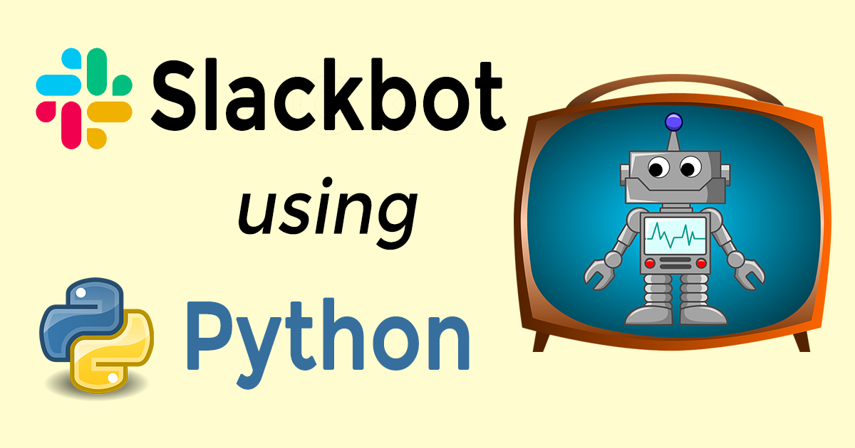 A Guide to Building a Multi-featured Slackbot with Python - By