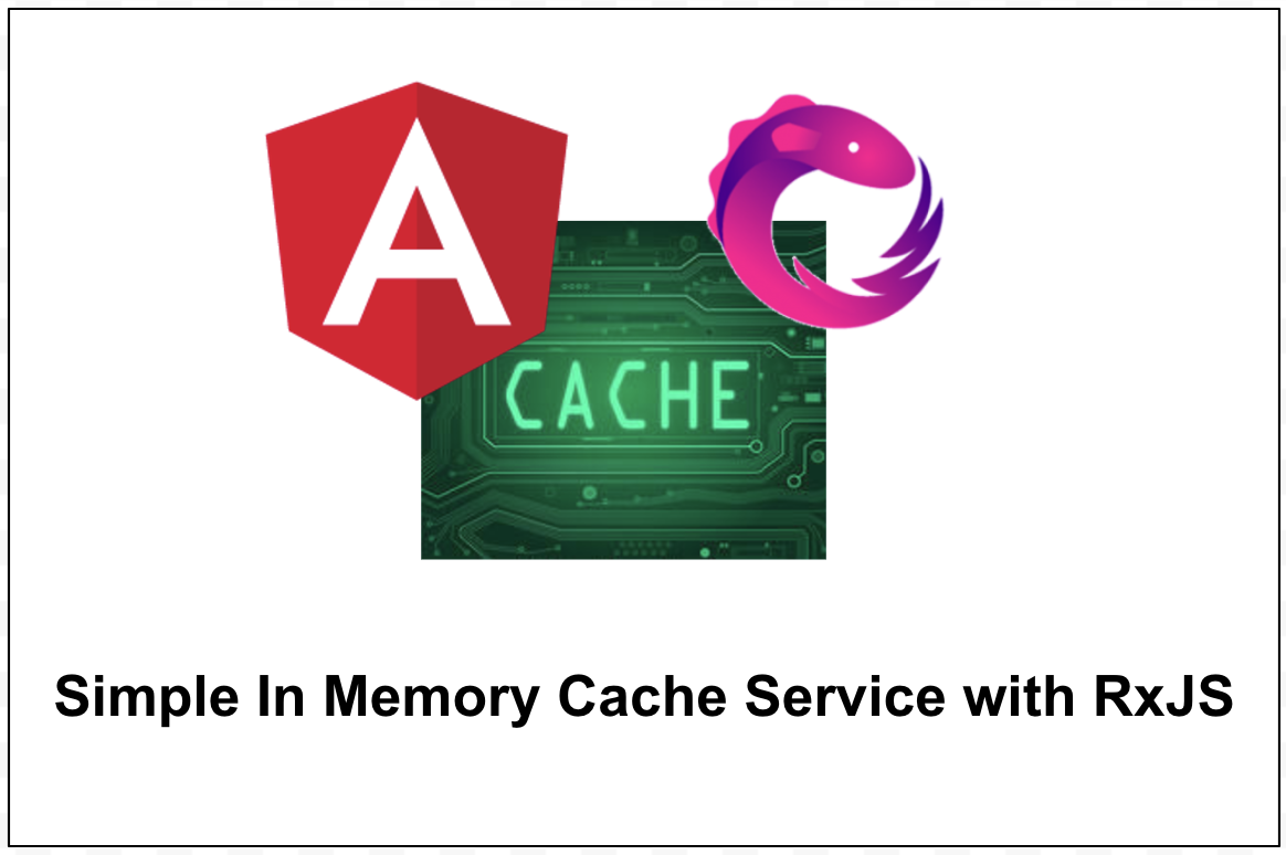 Angular — Simple In Memory Cache Service with RxJS - By