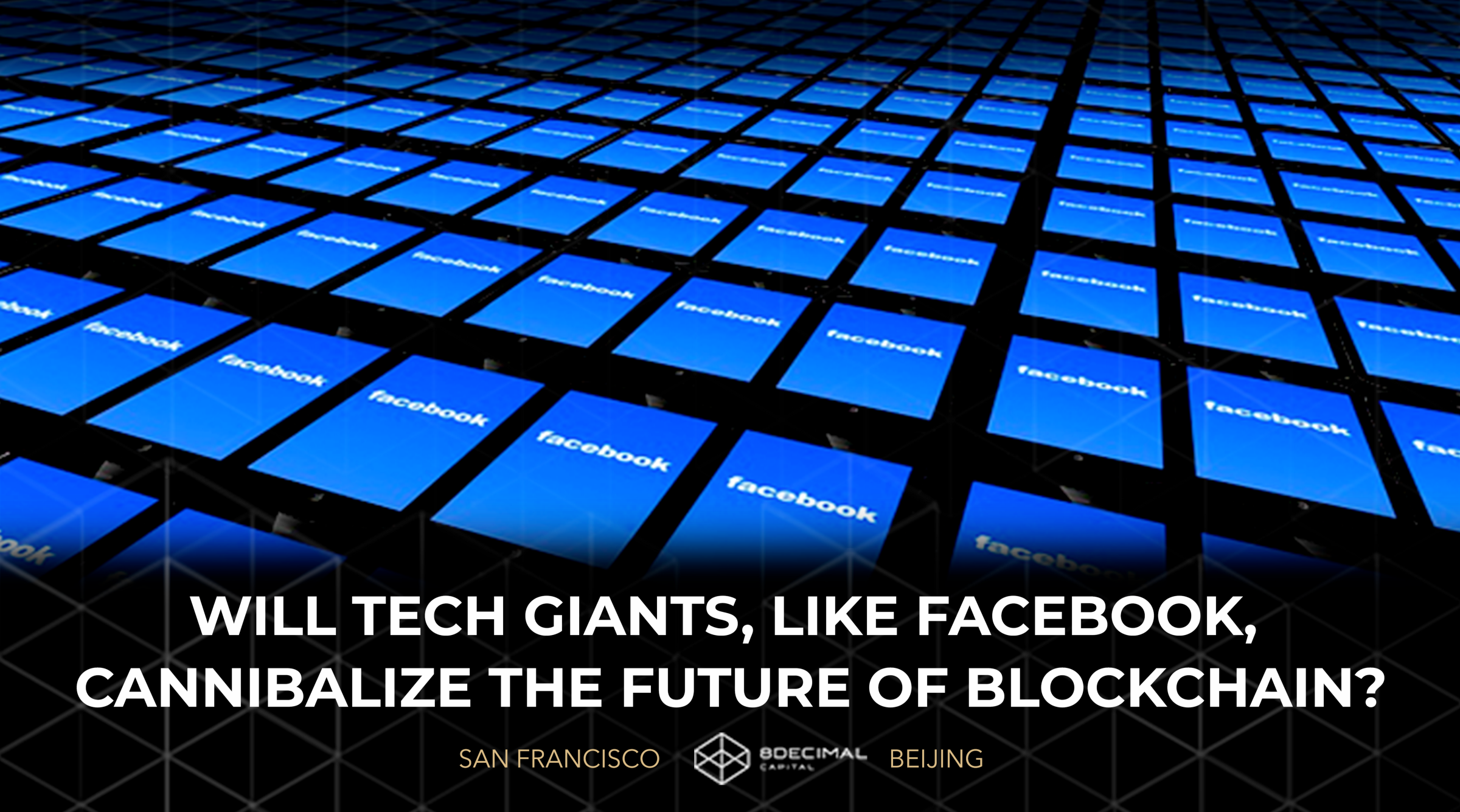 Could Facebook Cannibalize the Future of Blockchain? - By 8