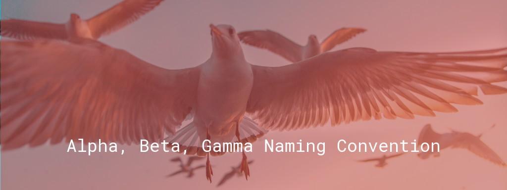 /alpha-beta-gamma-naming-convention-e735f16ed4c5 feature image