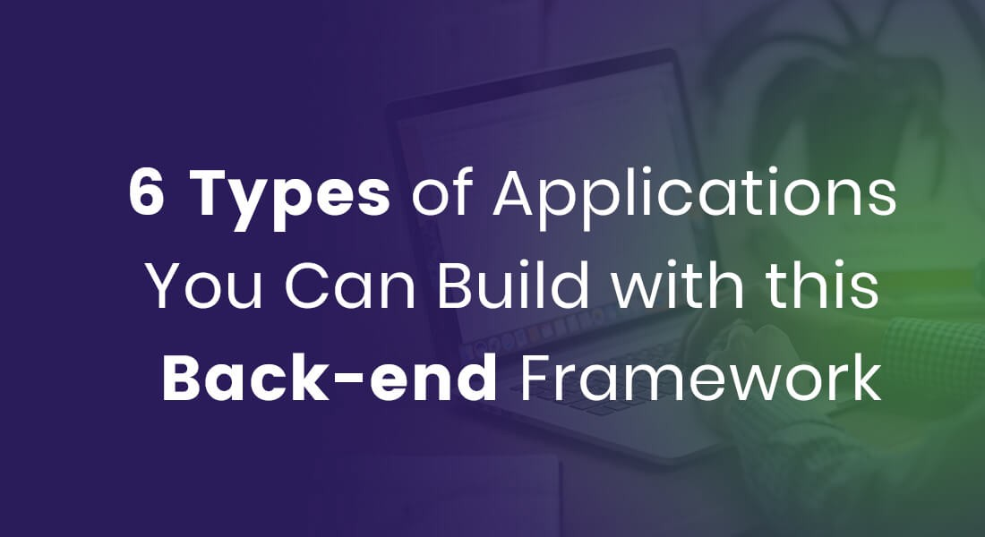 NodeJS: 6 Types of Applications You Can Build with this Back-end Framework