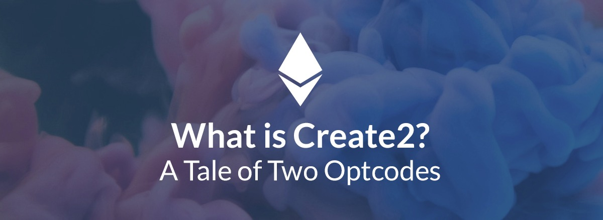 /create2-a-tale-of-two-optcodes-1e9b813418f8 feature image