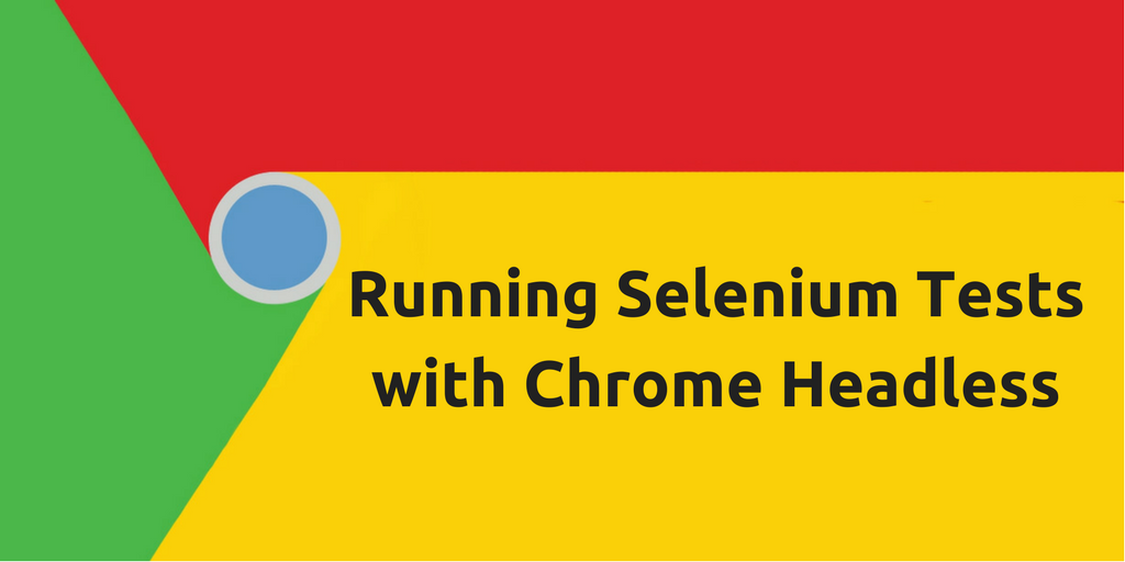 Running Selenium Tests with Chrome Headless - By