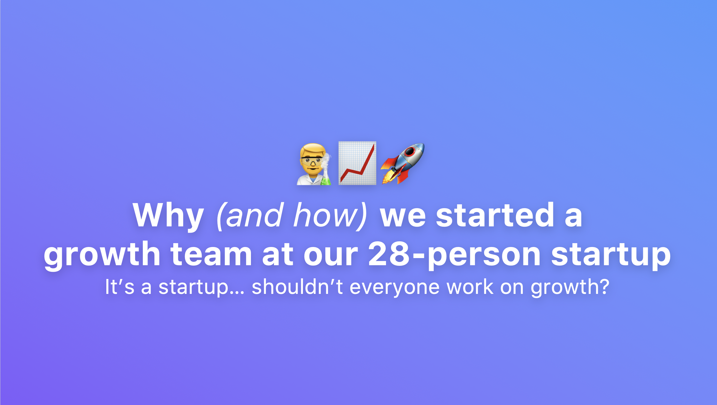 /why-and-how-we-started-a-growth-team-at-our-28-person-startup-849dcd8da554 feature image
