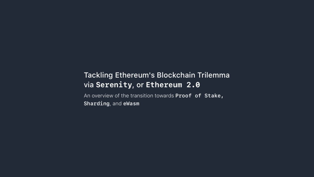 /tackling-ethereums-blockchain-trilemma-via-serenity-ethereum-2-0-1fb423a6b184 feature image