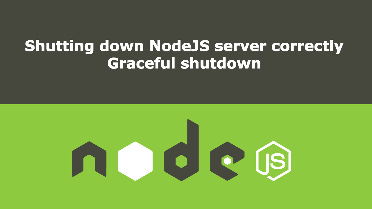 Graceful shutdown in NodeJS - By Nairi Harutyunyan