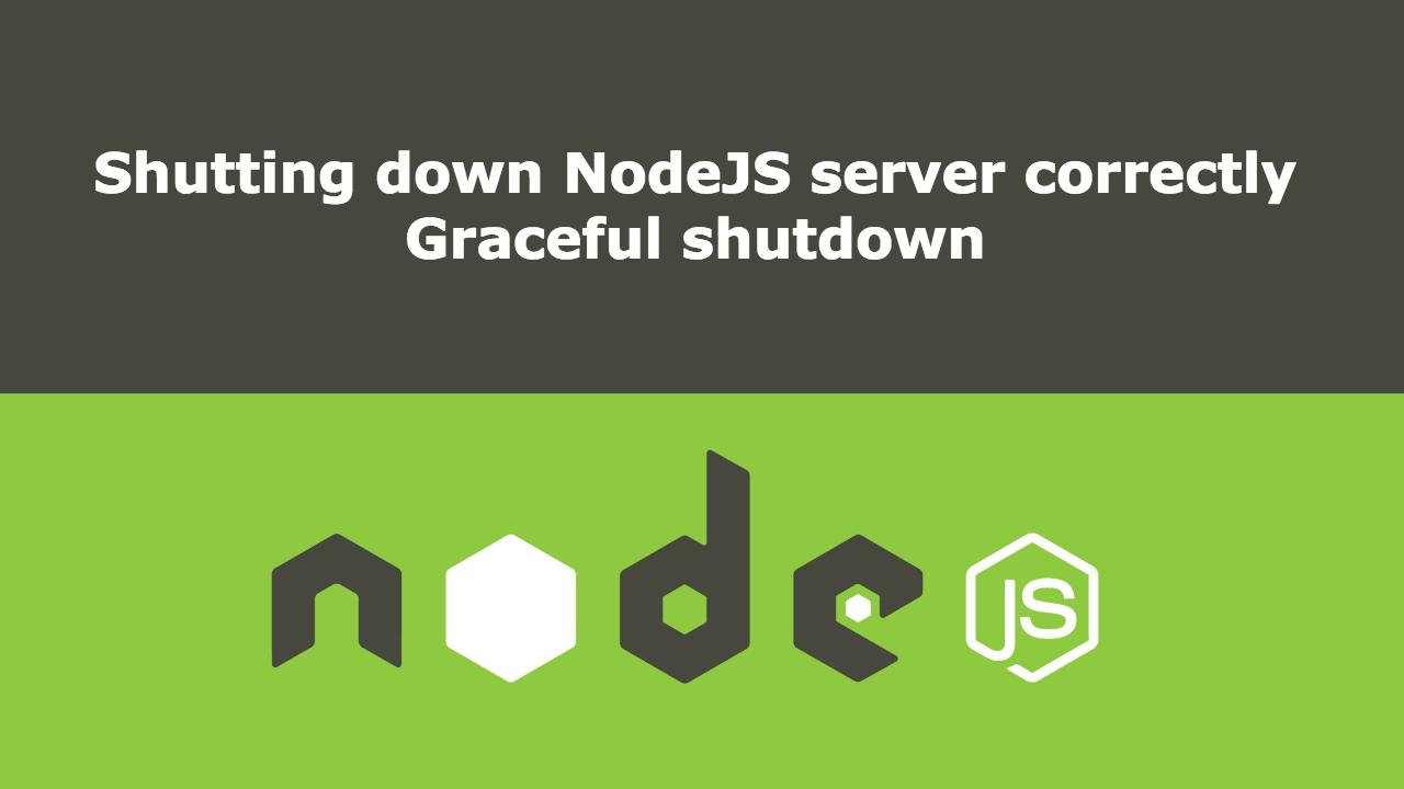 Graceful shutdown in NodeJS - By Nairi Harutyunyan
