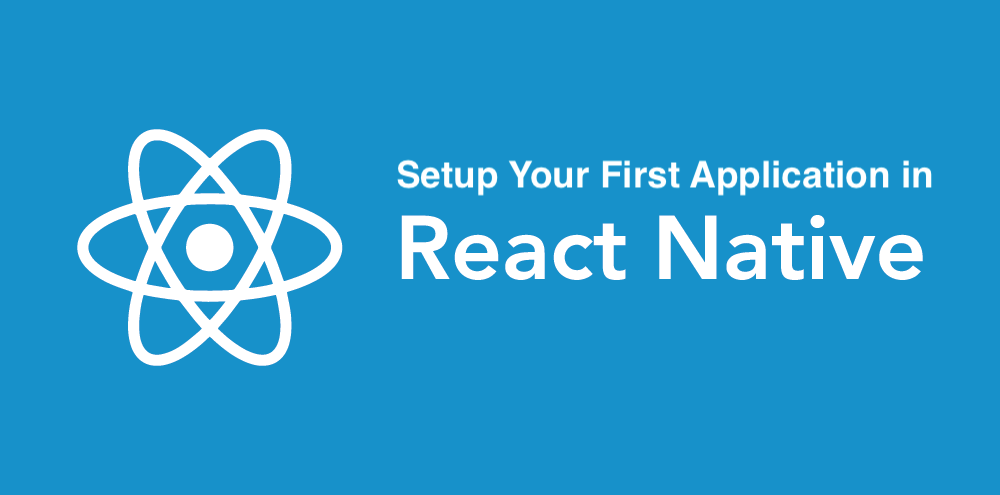 React Native: How to Setup Your First App - By Aman Mittal