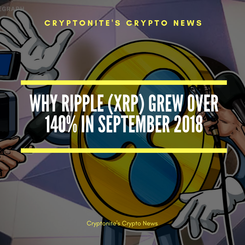 Why Ripple (XRP) grew over 140% in September 2018