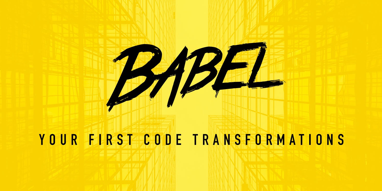 Babel: Your first code transformations - By Richard Tan