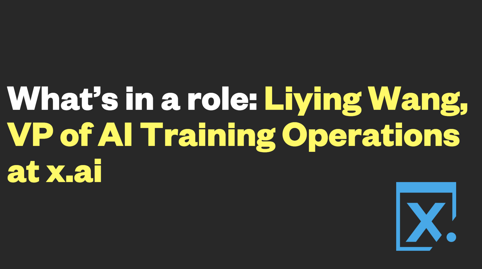 /whats-in-a-role-liying-wang-vp-of-ai-training-operations-at-x-ai-c713f067b8a2 feature image