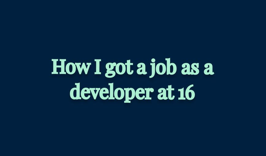 /i-got-a-job-as-a-developer-at-16-and-you-can-too-xg2q31ls feature image