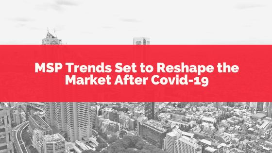 /msps-can-help-reshape-the-market-after-covid-19-fmbr31q5 feature image