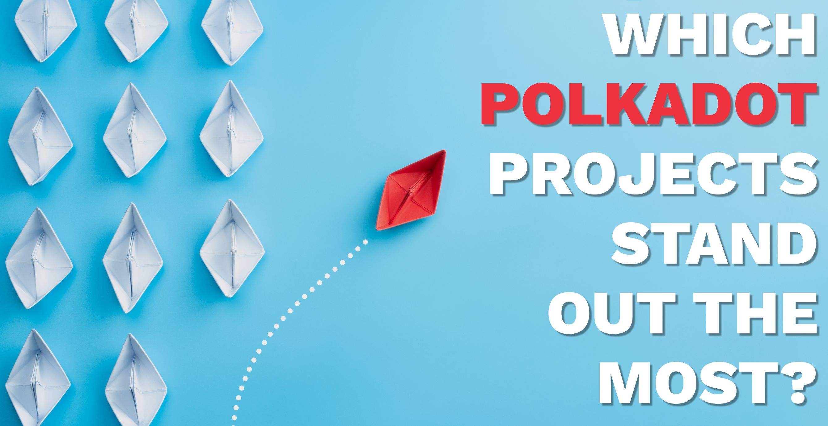 /which-polkadot-projects-stand-out-the-most-ciq34fk feature image