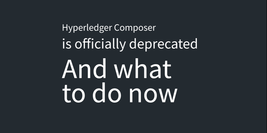 /hyperledger-composer-is-deprecated-kuzqu31cb feature image