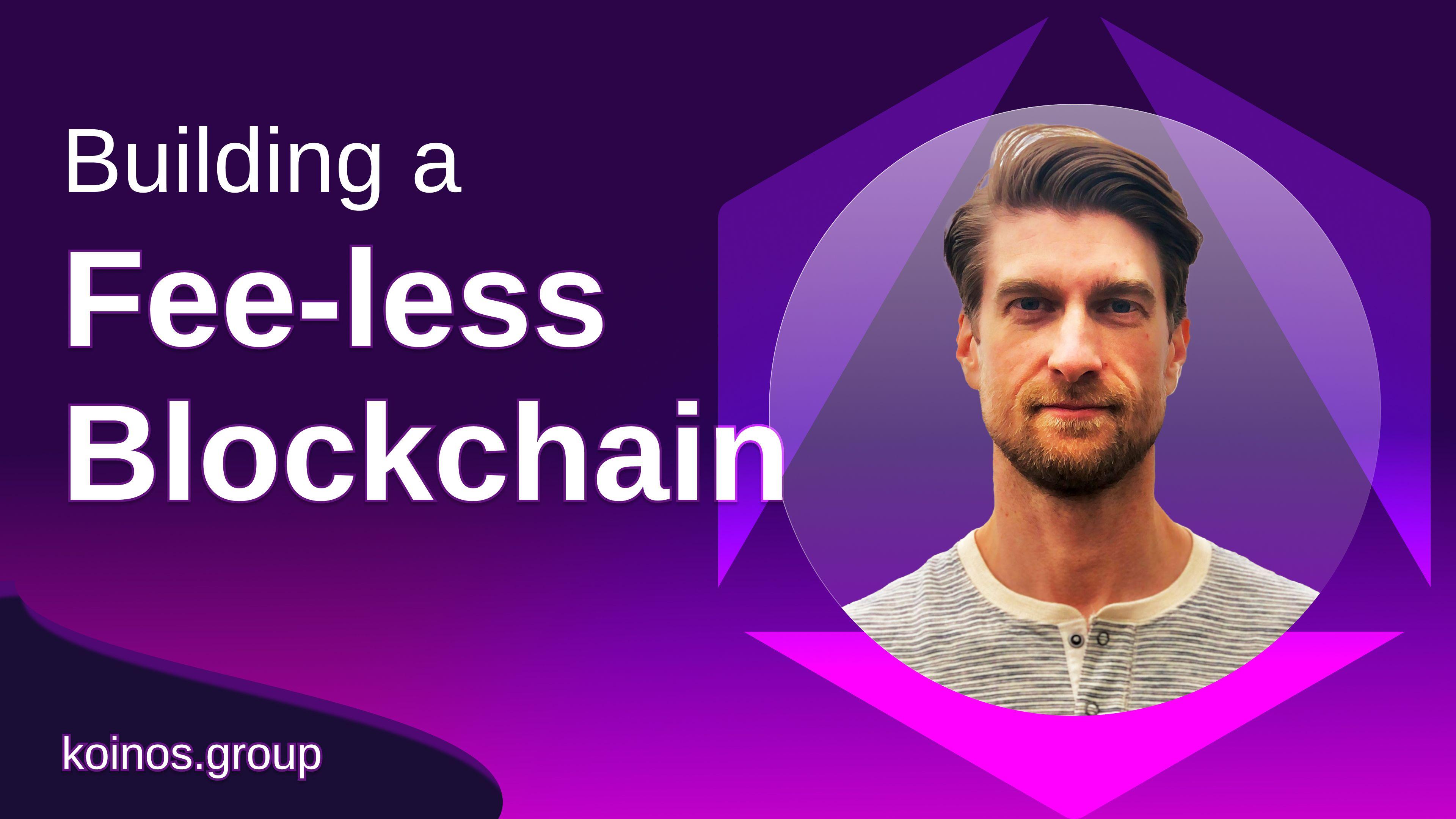 <bold>How</bold> We're <bold>Building</bold> a Fee-less <bold>Blockchain</bold>