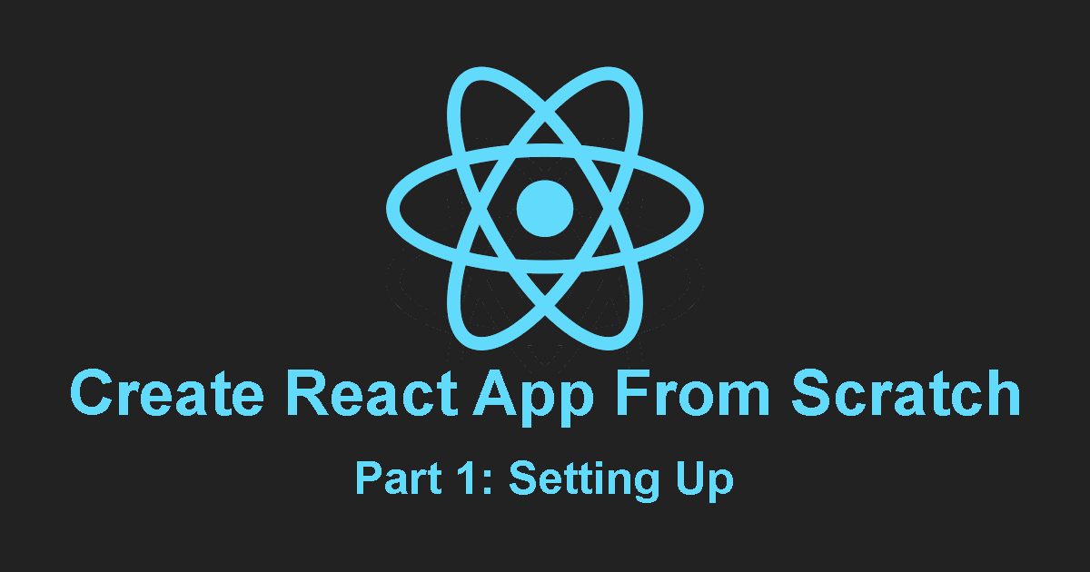/how-to-create-react-apps-from-scratch-part-1-setting-up-medr33z6 feature image