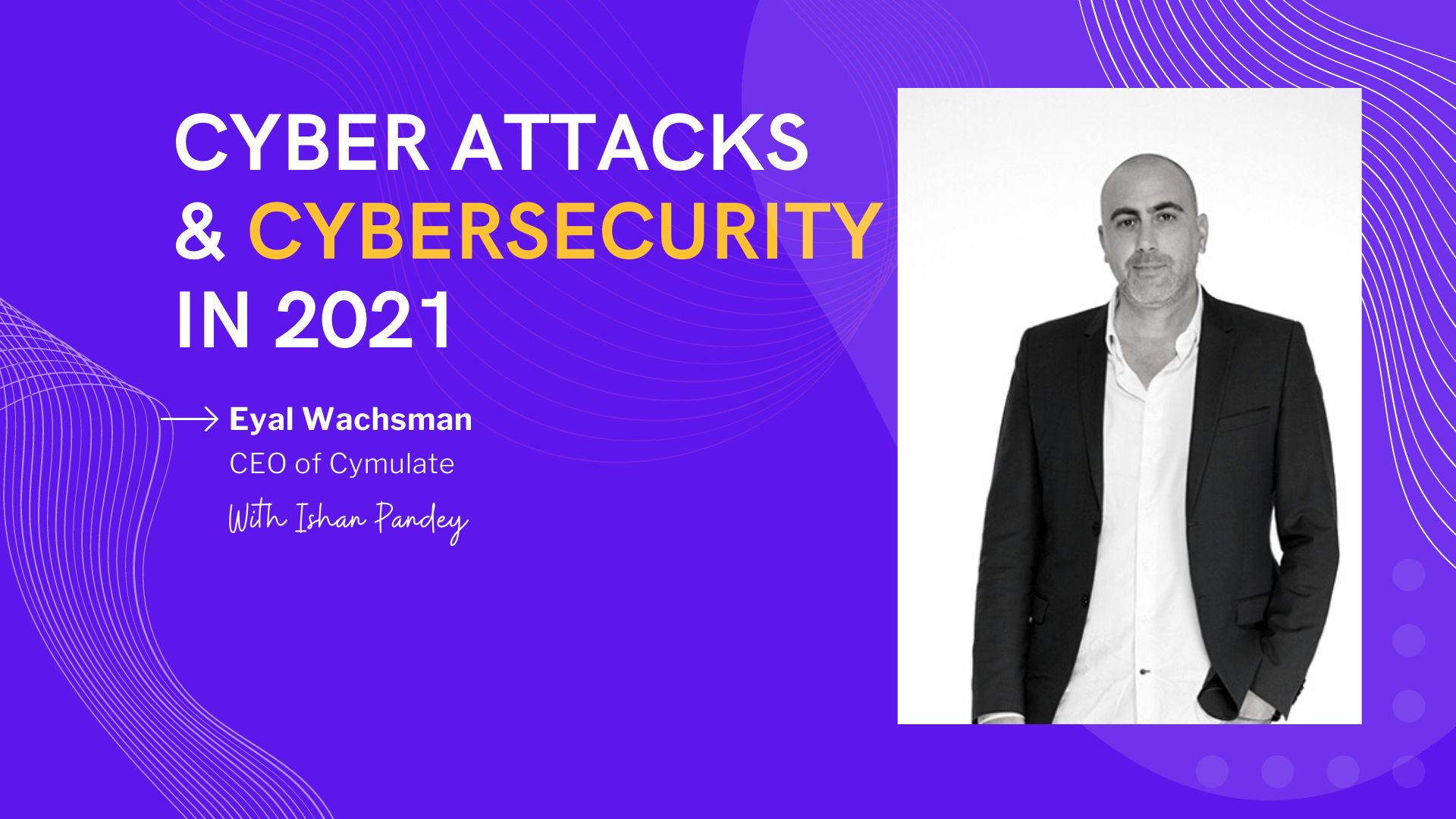/on-cyberattacks-and-data-security-solutions-with-eyal-wachsman-pj2n3w9p feature image