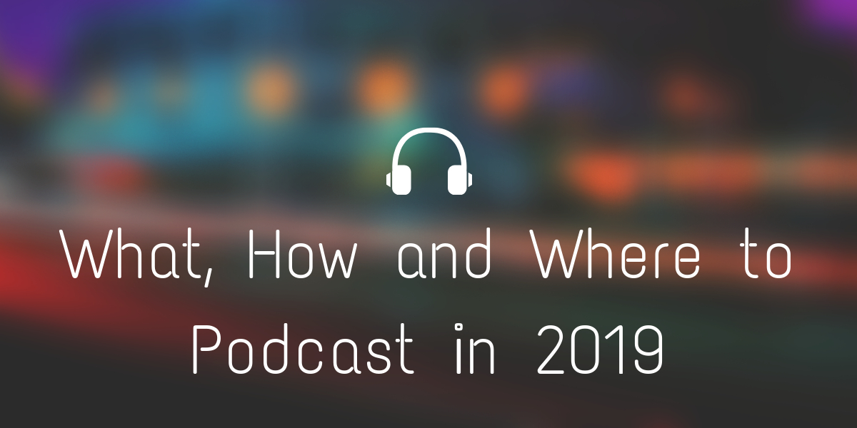 /podcasting-101-what-how-and-where-to-podcast-in-2019-6g2dz3553 feature image