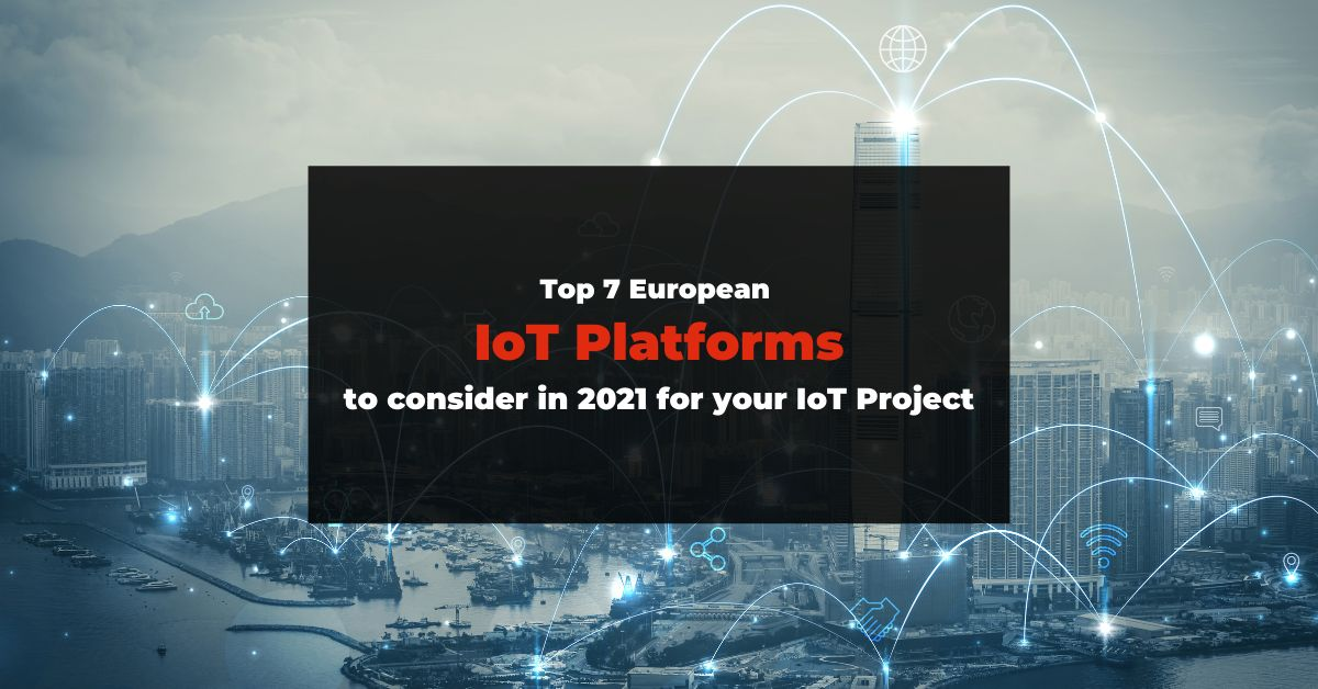 /top-7-european-iot-platforms-in-to-consider-in-2021-2q1f35nr feature image