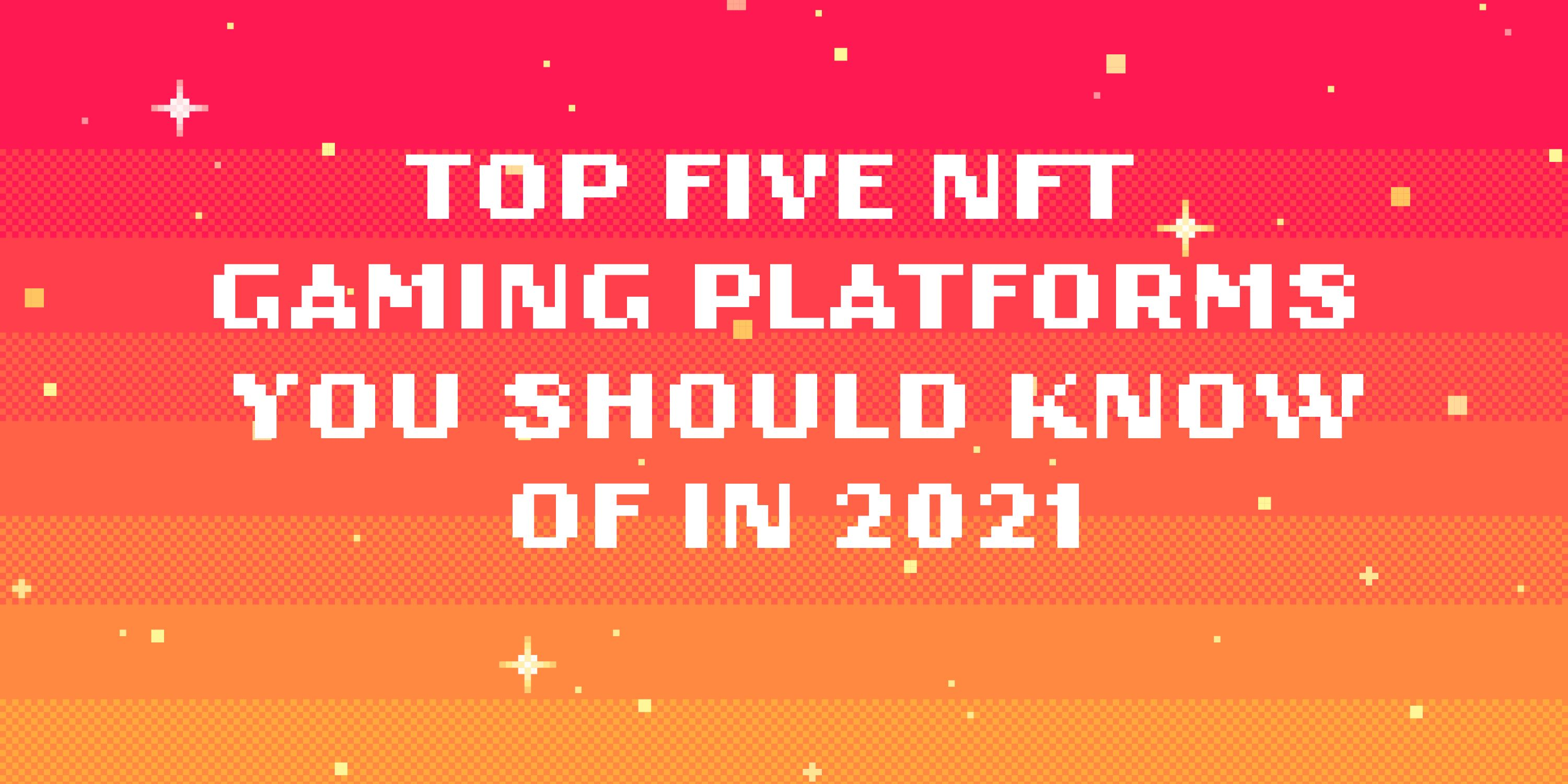 /top-5-nft-gaming-platforms-to-follow-in-2021-7s3r33a5 feature image