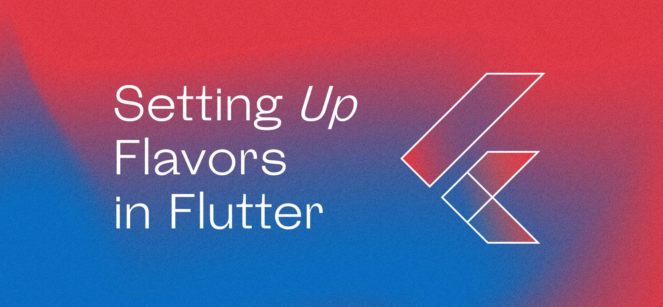 Flutter Flavoring 101