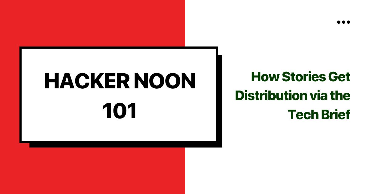 /hacking-hacker-noon-how-stories-get-distribution-via-the-tech-brief-iiq34se feature image
