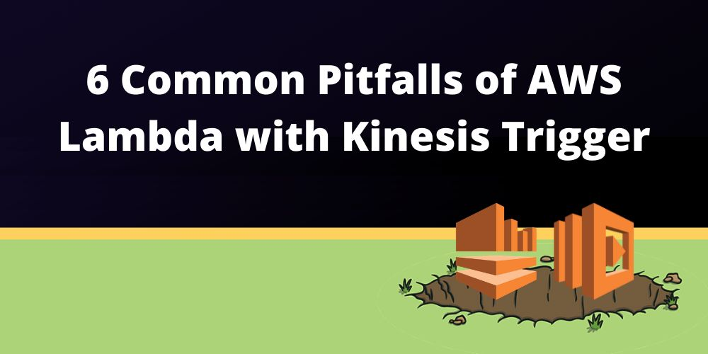 /aws-lambda-with-kinesis-trigger-6-pitfalls-and-how-to-fix-them-hk3o34kp feature image