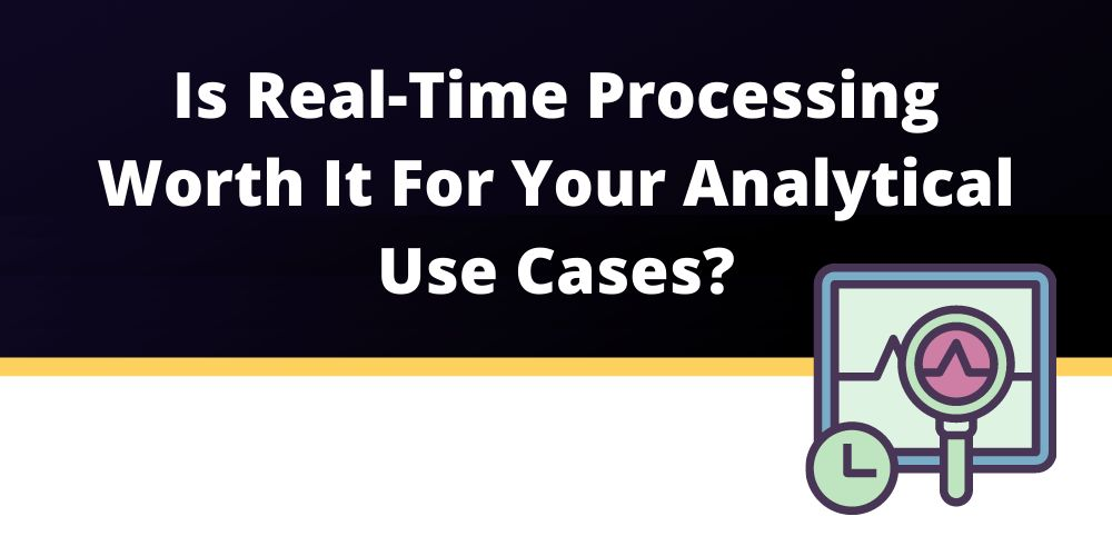 /real-time-data-processing-for-analytical-use-cases-is-it-worth-it-9b3g3703 feature image