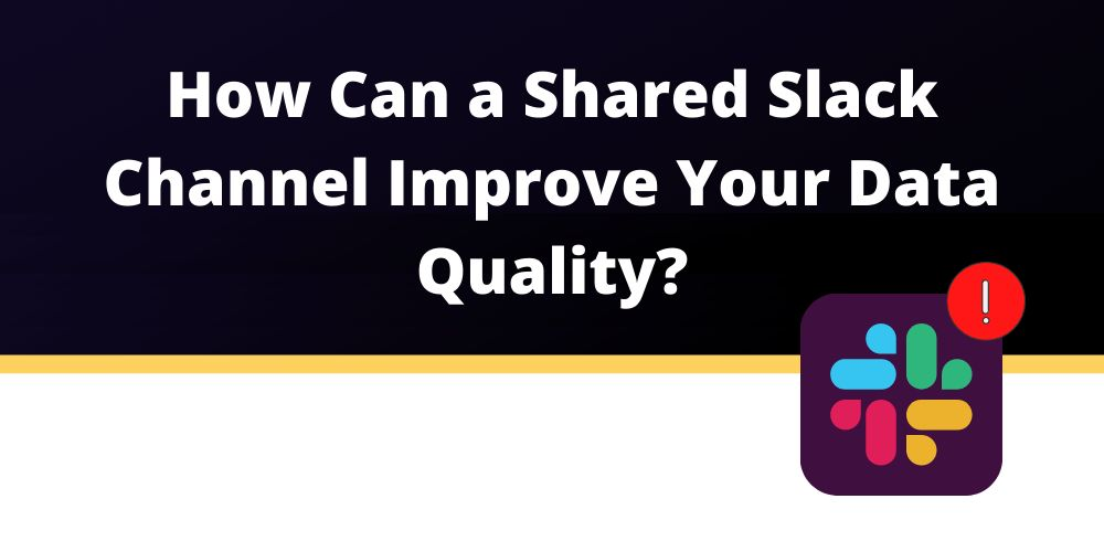 /how-can-a-shared-slack-channel-improve-your-data-quality-d41i34ft feature image