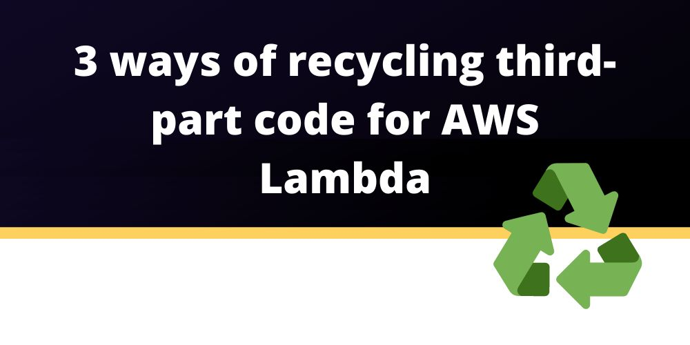 /3-ways-of-recycling-third-party-code-for-aws-lambda-s51h33jr feature image