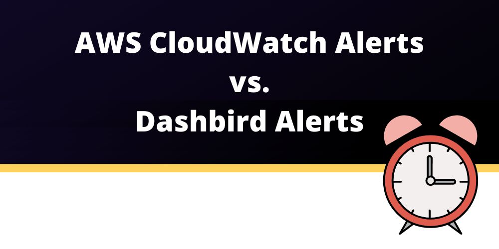 Setting Up AWS CloudWatch Alerts (vs Dashbird Alerts) To Monitor Your Applications