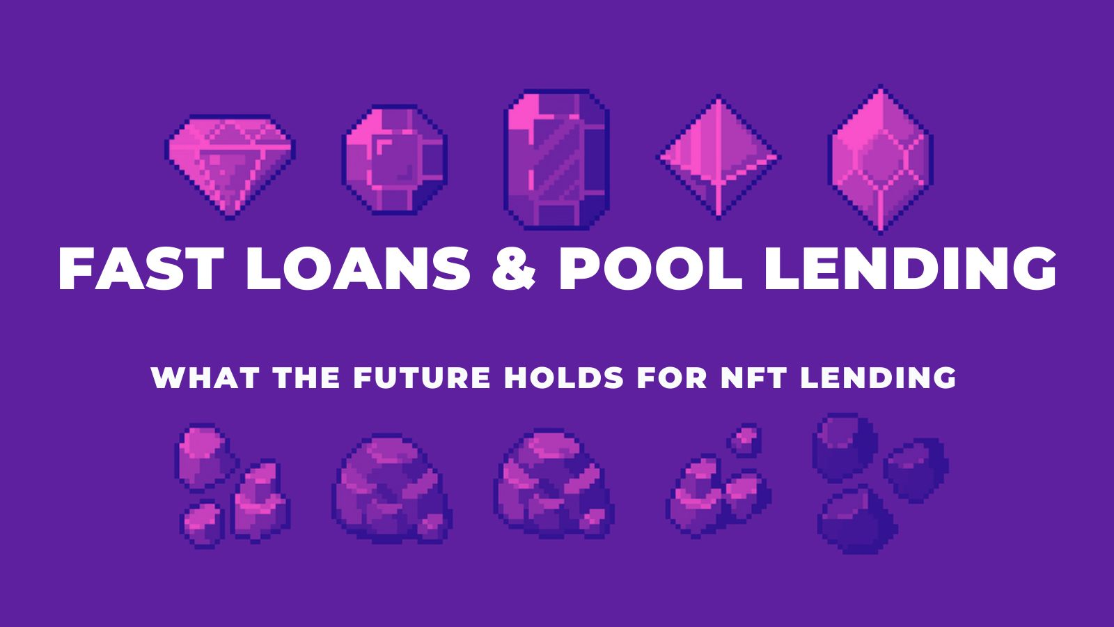 /what-the-future-holds-for-nft-lending-making-the-case-for-fast-loans-and-pool-lending-xzo3295 feature image
