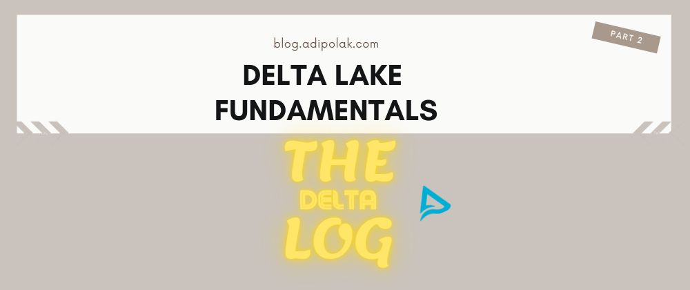 /the-deltalog-fundamentals-of-delta-lake-part-2-nu2933fm feature image