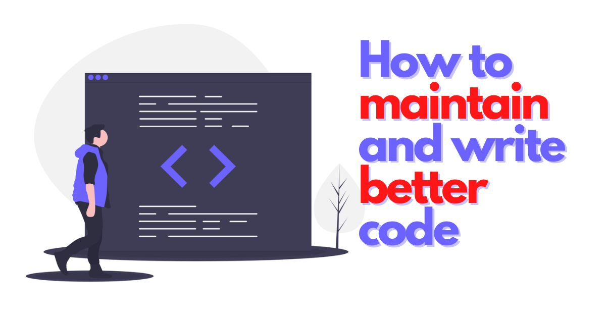 /7-ways-to-maintain-and-write-better-code-1o1i31h8 feature image