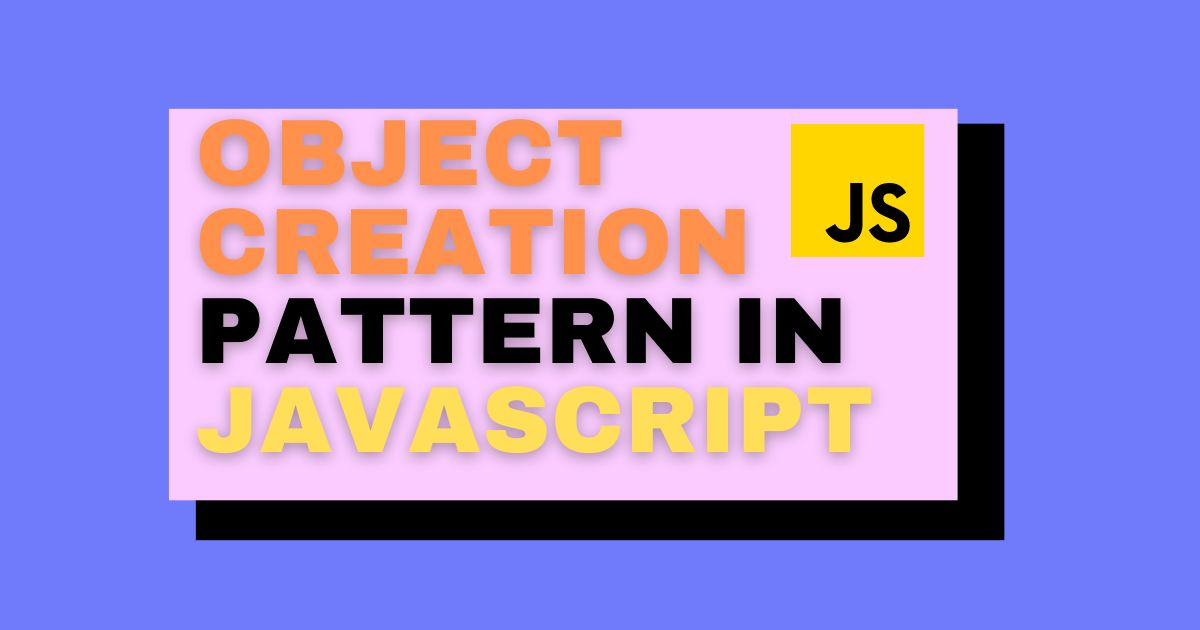 /creational-design-patterns-in-javascript-a-brief-tutorial-35w3304 feature image