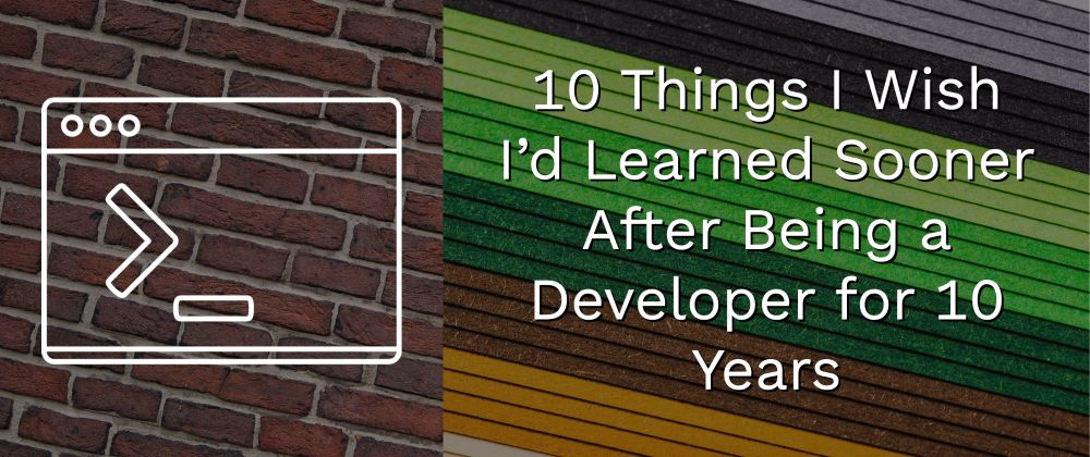 /10x10-ten-life-lessons-from-a-developer-after-ten-years-in-the-industry-vv99313p feature image