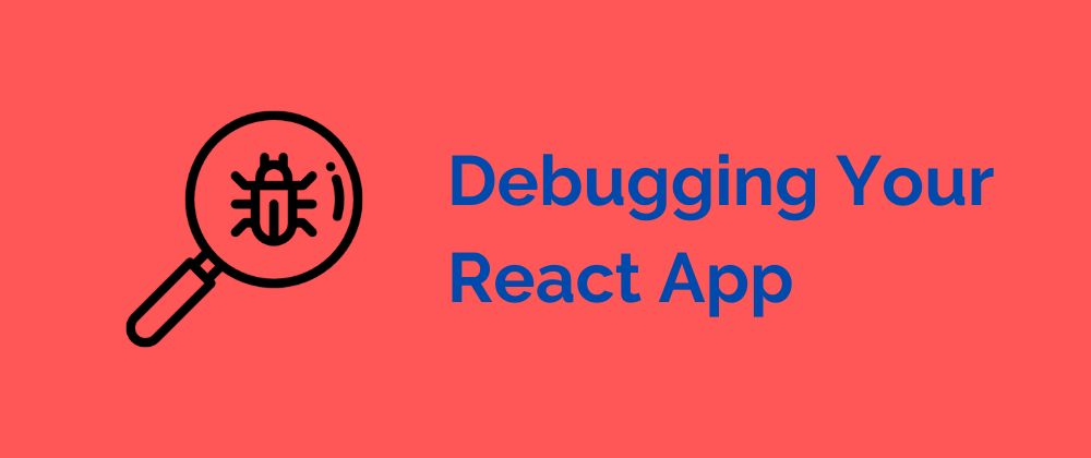 Debug Your React App, But Don't Die Trying: A How-To Guide