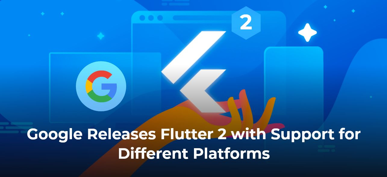 /google-releases-flutter-2-with-support-for-different-platforms-d31k35wv feature image